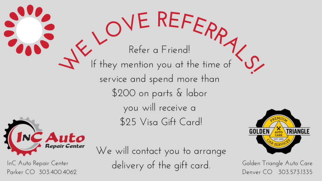 Earn a $25 Visa Gift Card when customers refer friends and family to InC Auto Repair Center Parker CO