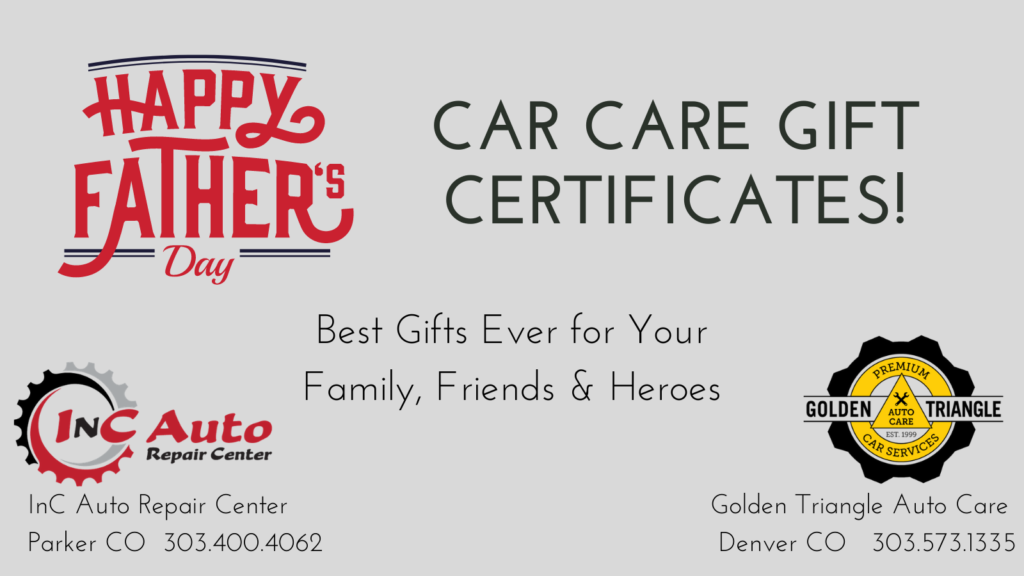 Car Care Gift Certificates to Celebrate Dads Grads & Heroes from InC Auto Repair Center Parker CO
